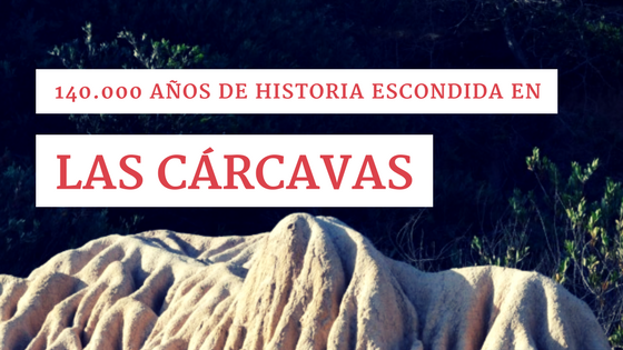 140.000 años de historia escondidos en las cárcavas